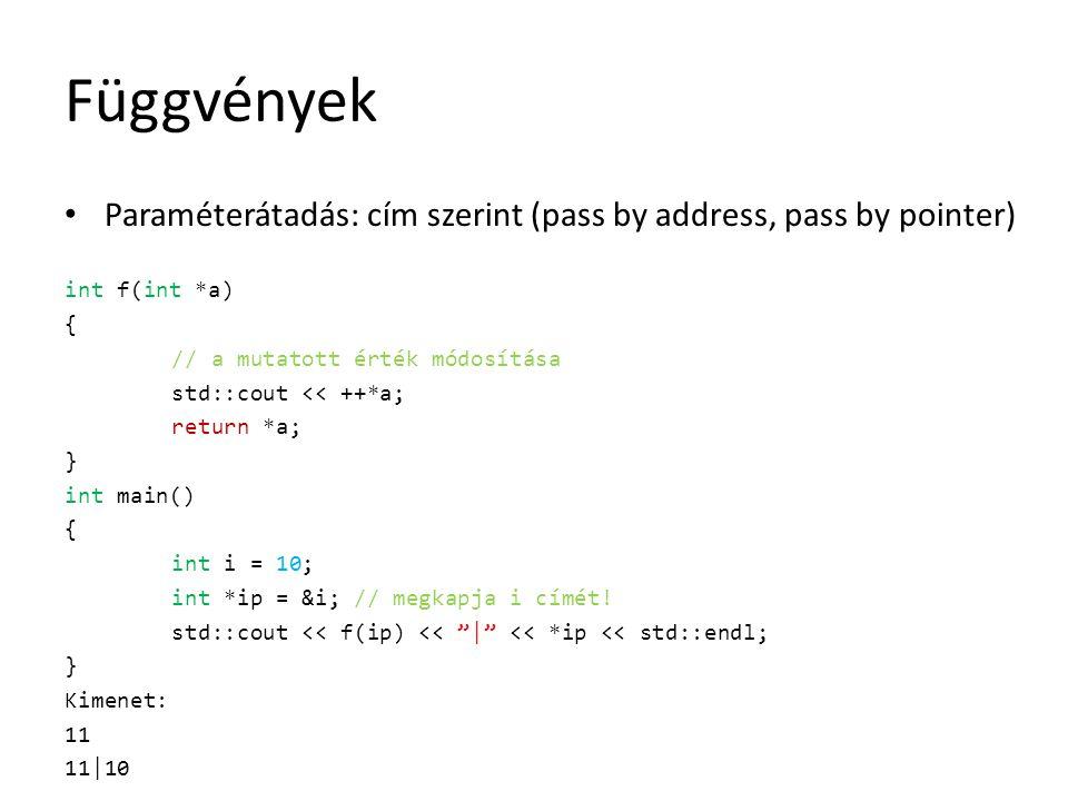Függvények Paraméterátadás: cím szerint (pass by address, pass by pointer) int f(int *a) { // a mutatott érték módosítása.