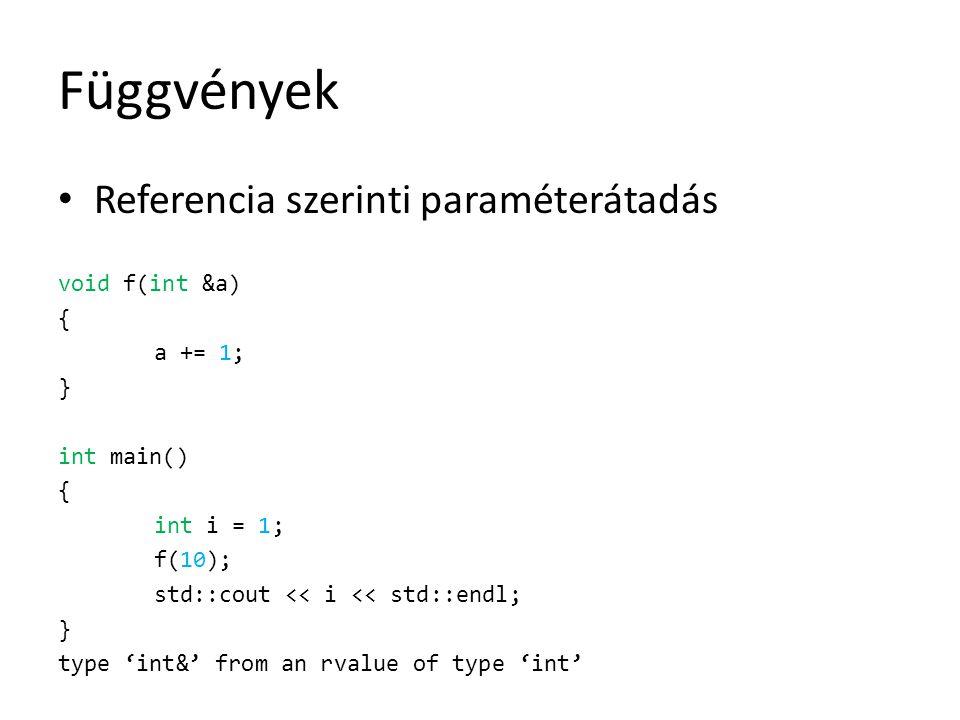 Függvények Referencia szerinti paraméterátadás void f(int &a) {