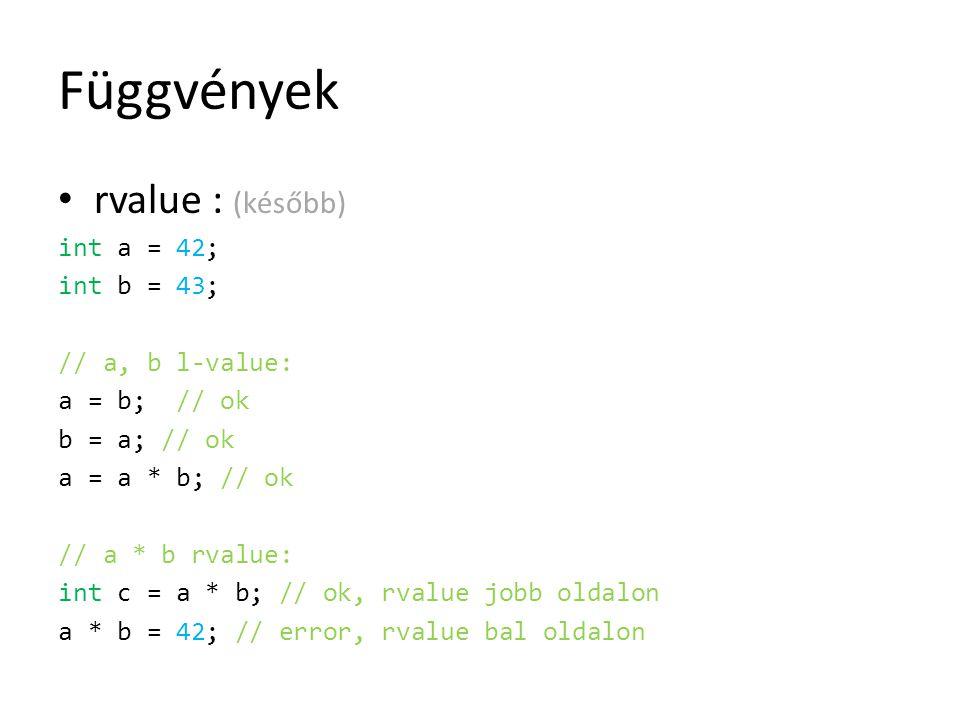 Függvények rvalue : (később) int a = 42; int b = 43; // a, b l-value: