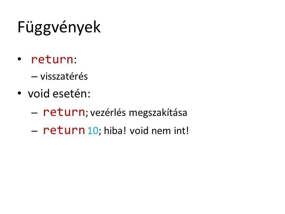 Függvények return: void esetén: visszatérés