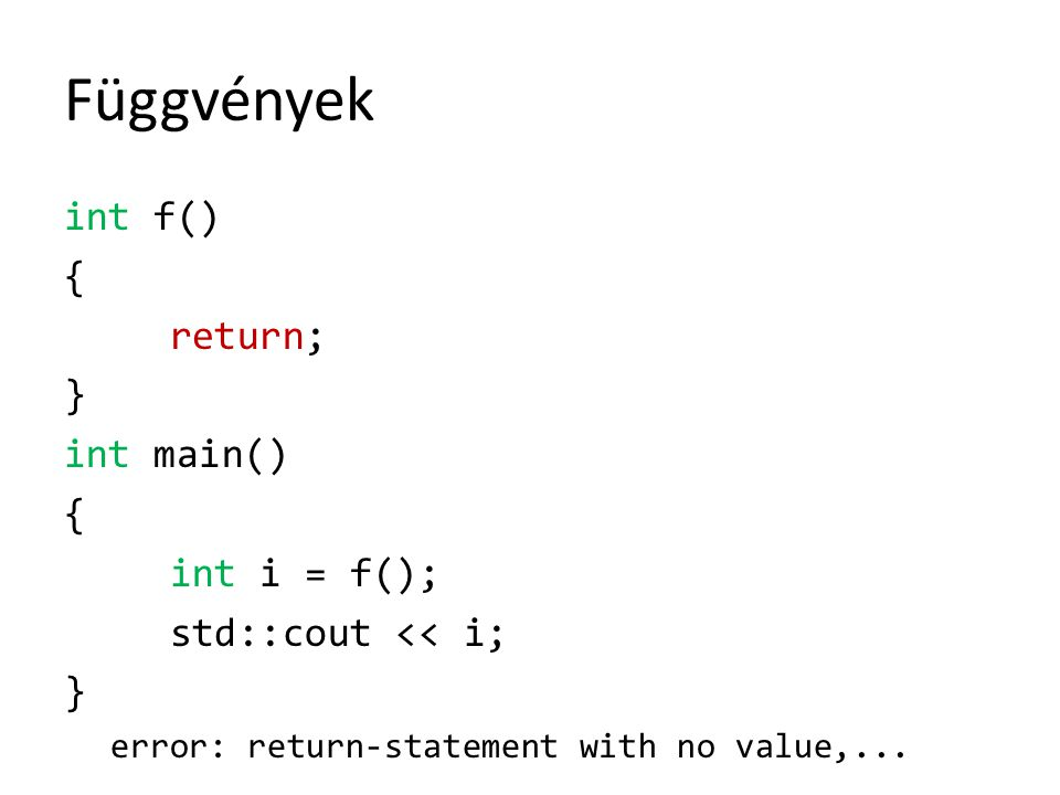 Függvények int f() { return; } int main() int i = f();