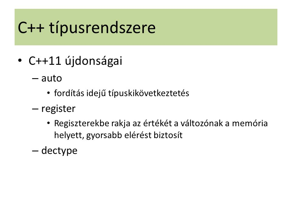 C++ típusrendszere C++11 újdonságai auto register dectype