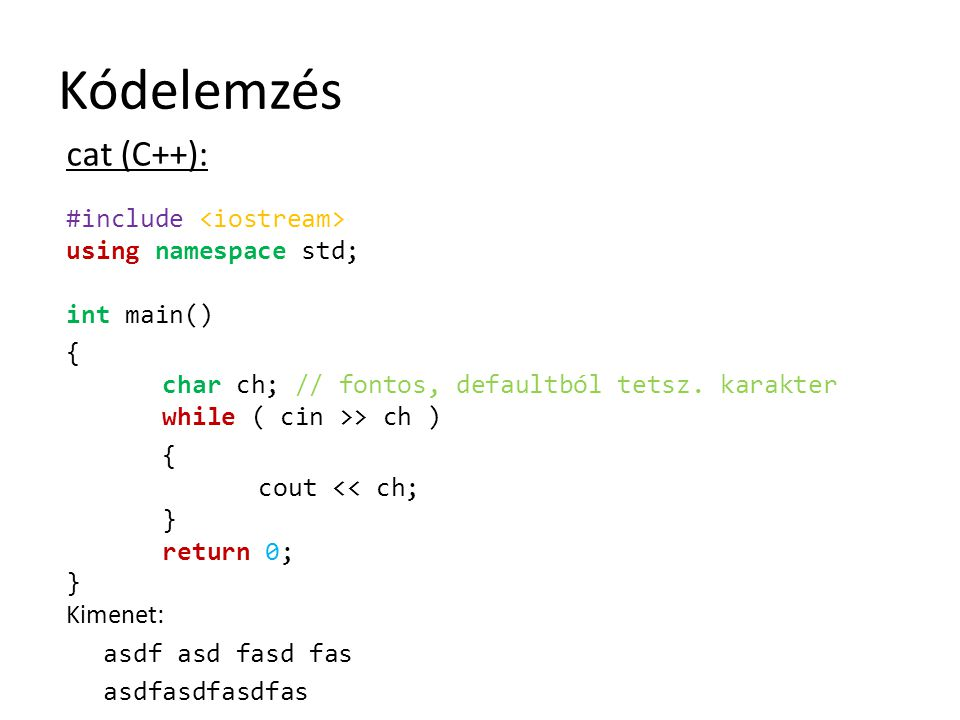 Kódelemzés cat (C++): #include <iostream> using namespace std; int main()
