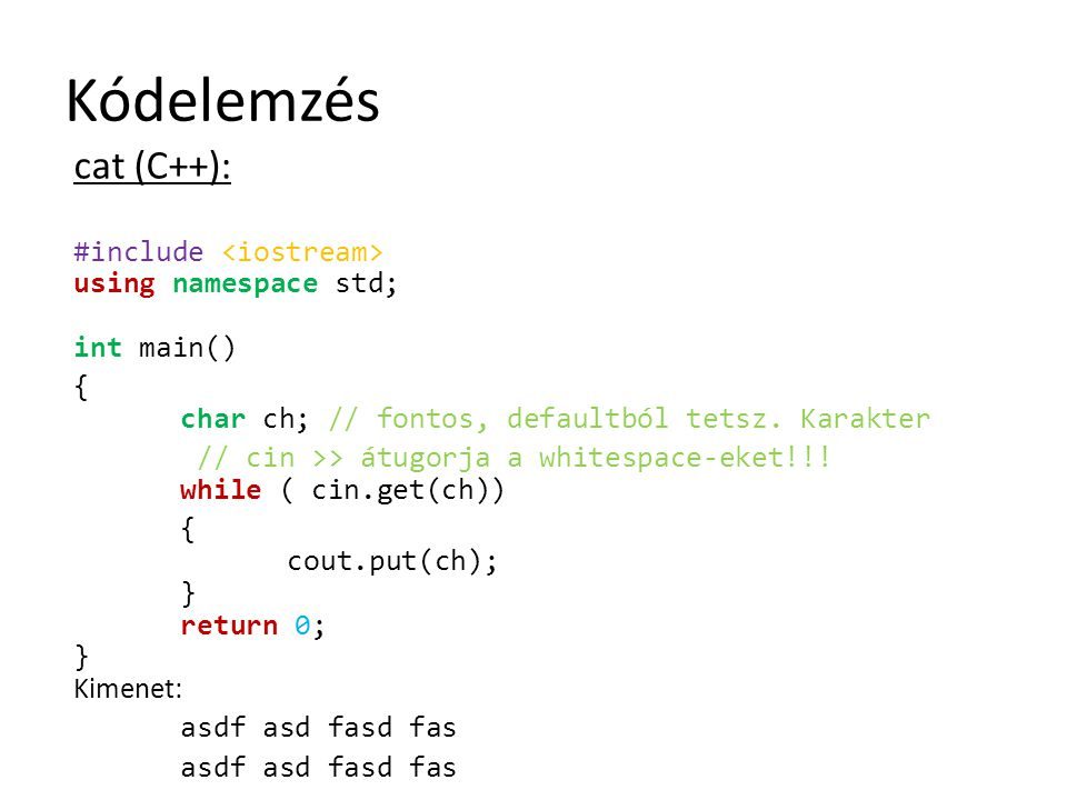 Kódelemzés cat (C++): #include <iostream> using namespace std; int main() { char ch; // fontos, defaultból tetsz. Karakter.