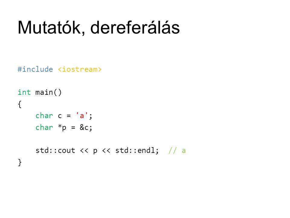 Mutatók, dereferálás #include <iostream> int main() {