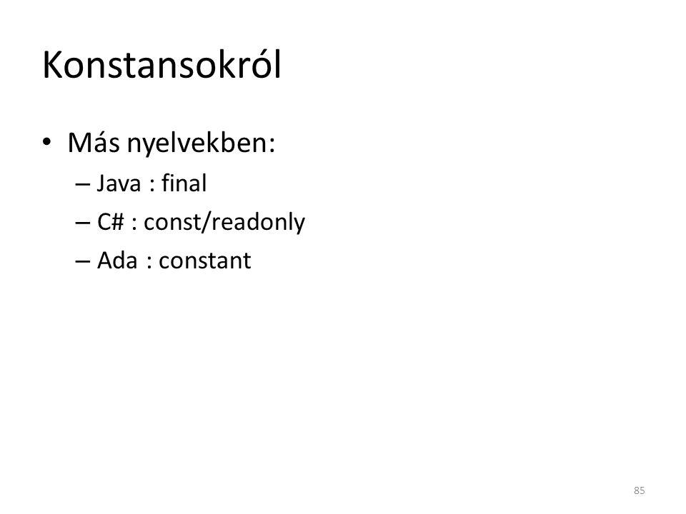 Konstansokról Más nyelvekben: Java : final C# : const/readonly