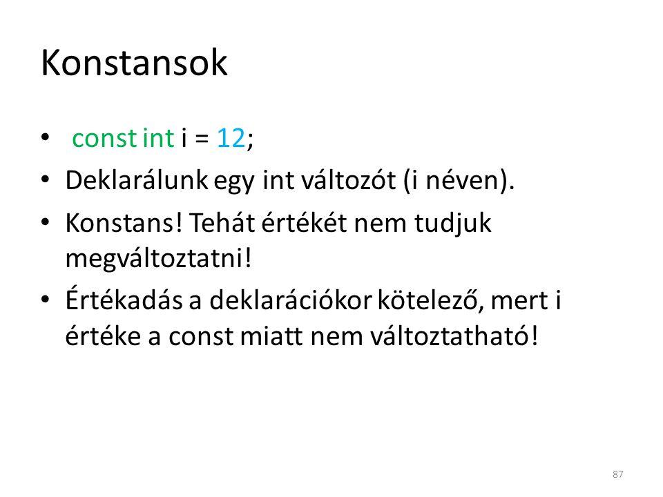 Konstansok const int i = 12; Deklarálunk egy int változót (i néven).