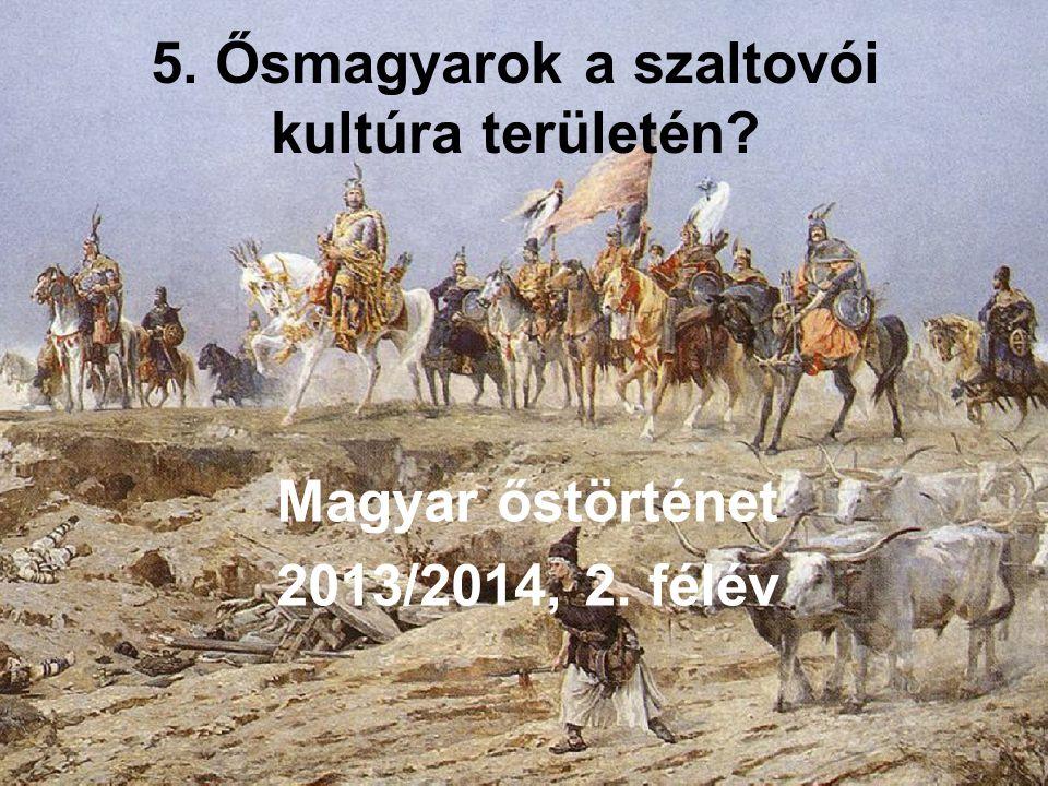 5. Ősmagyarok a szaltovói kultúra területén