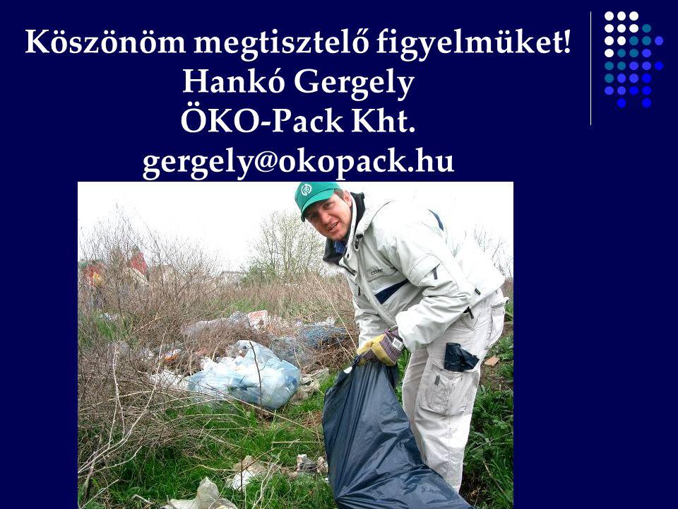 Köszönöm megtisztelő figyelmüket. Hankó Gergely ÖKO-Pack Kht