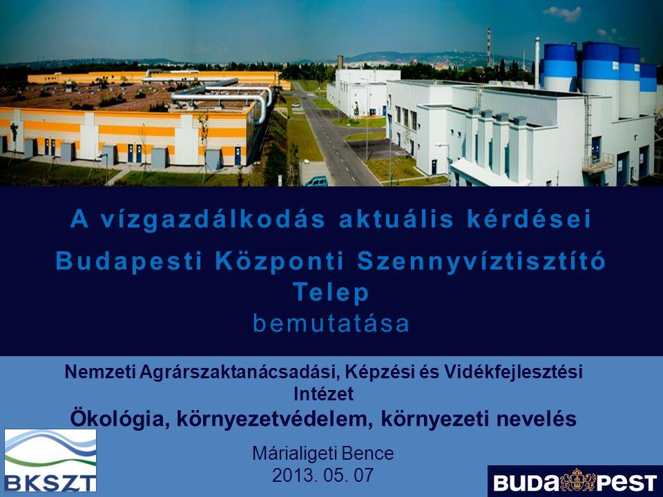 A vízgazdálkodás aktuális kérdései Budapesti Központi Szennyvíztisztító Telep bemutatása