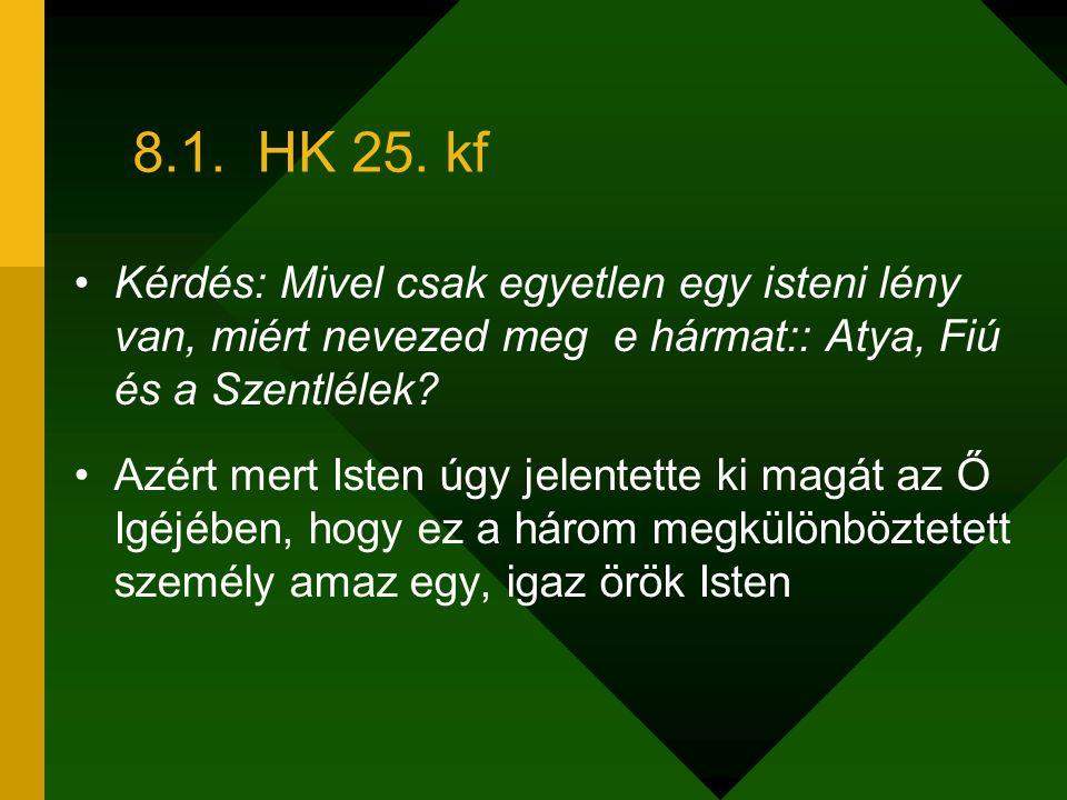 8.1. HK 25. kf Kérdés: Mivel csak egyetlen egy isteni lény van, miért nevezed meg e hármat:: Atya, Fiú és a Szentlélek