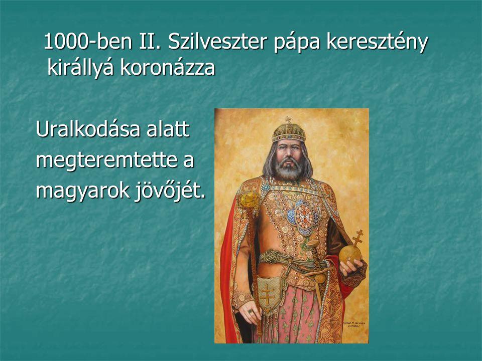 1000-ben II. Szilveszter pápa keresztény királlyá koronázza