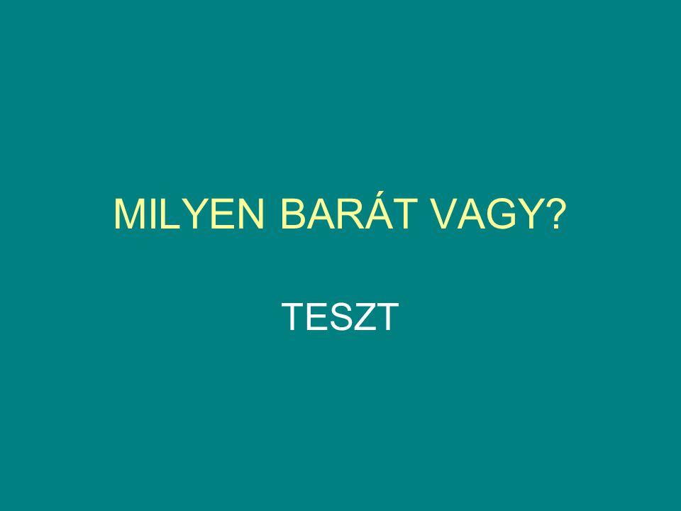 MILYEN BARÁT VAGY TESZT