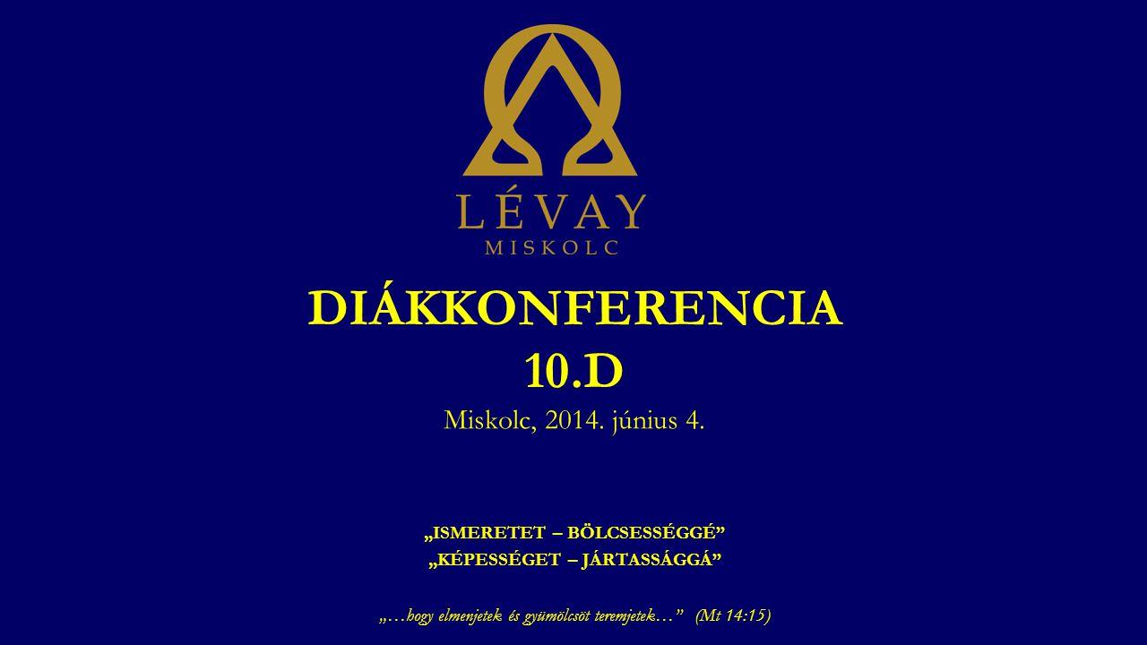 DIÁKKONFERENCIA 10.D Miskolc, 2014. június 4.
