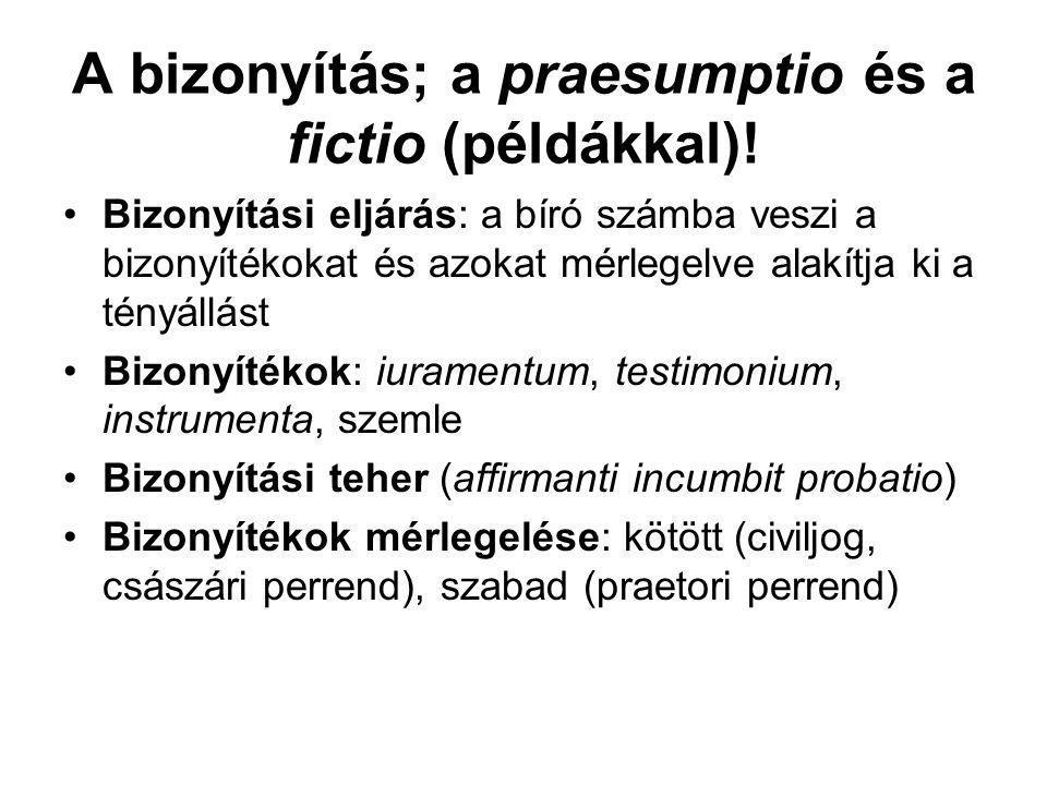 A bizonyítás; a praesumptio és a fictio (példákkal)!