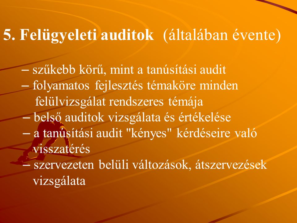 5. Felügyeleti auditok (általában évente)