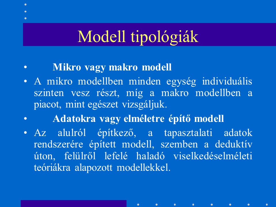 Modell tipológiák Mikro vagy makro modell