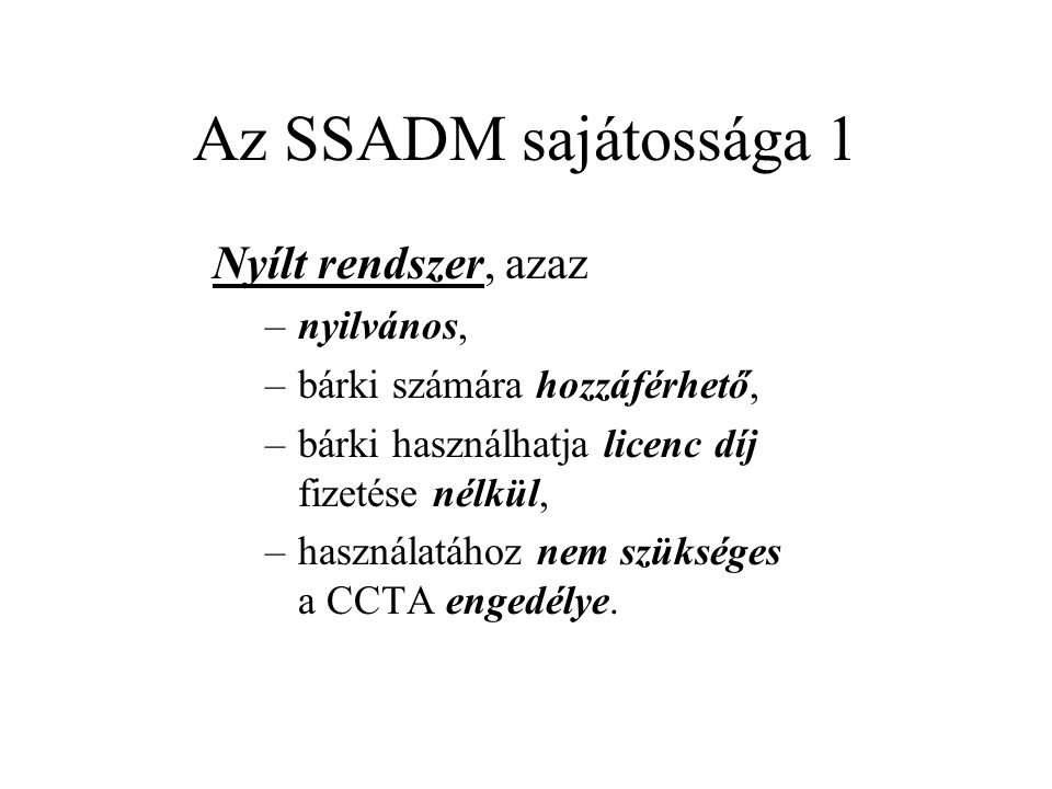 Az SSADM sajátossága 1 Nyílt rendszer, azaz nyilvános,
