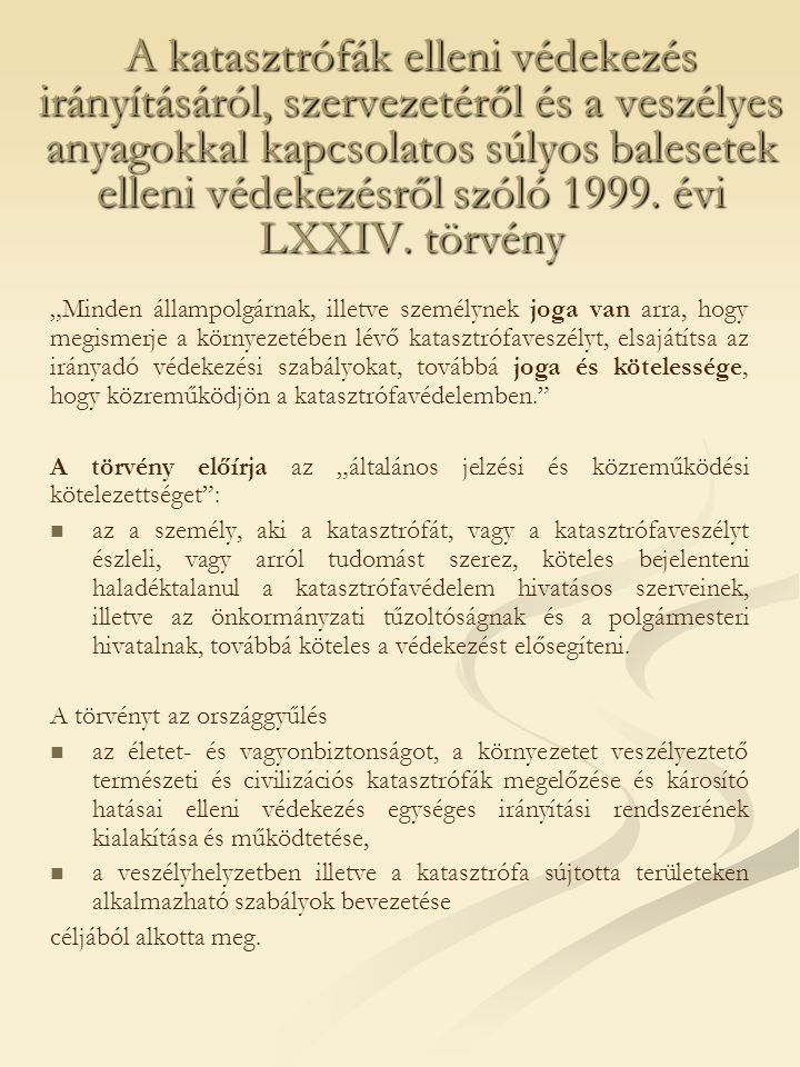 A katasztrófák elleni védekezés irányításáról, szervezetéről és a veszélyes anyagokkal kapcsolatos súlyos balesetek elleni védekezésről szóló 1999. évi LXXIV. törvény
