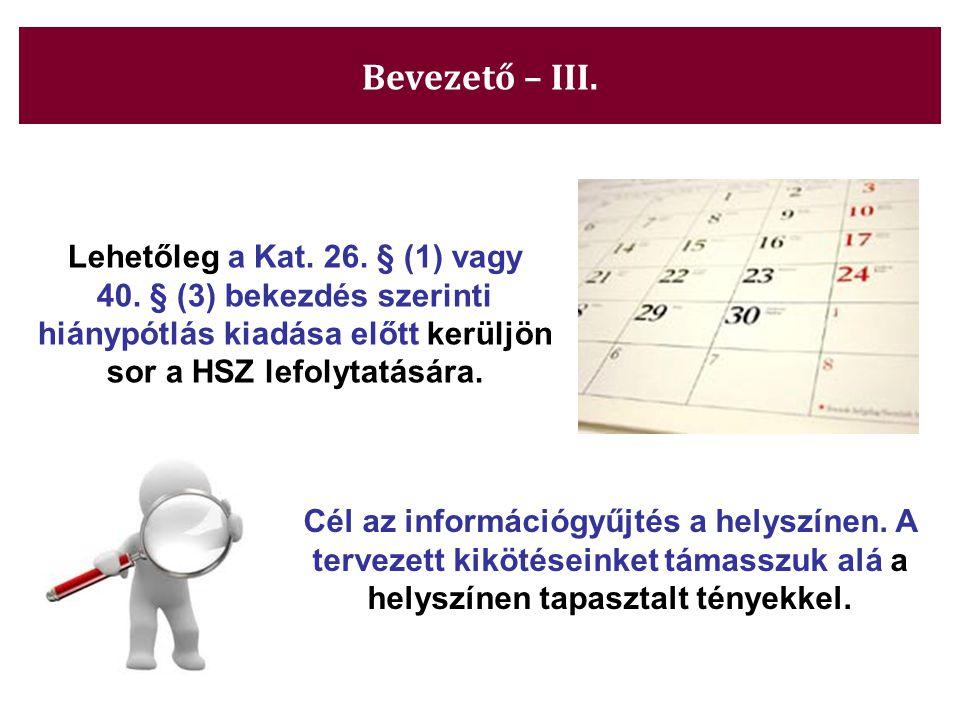 Bevezető – III. Lehetőleg a Kat. 26. § (1) vagy 40. § (3) bekezdés szerinti hiánypótlás kiadása előtt kerüljön sor a HSZ lefolytatására.
