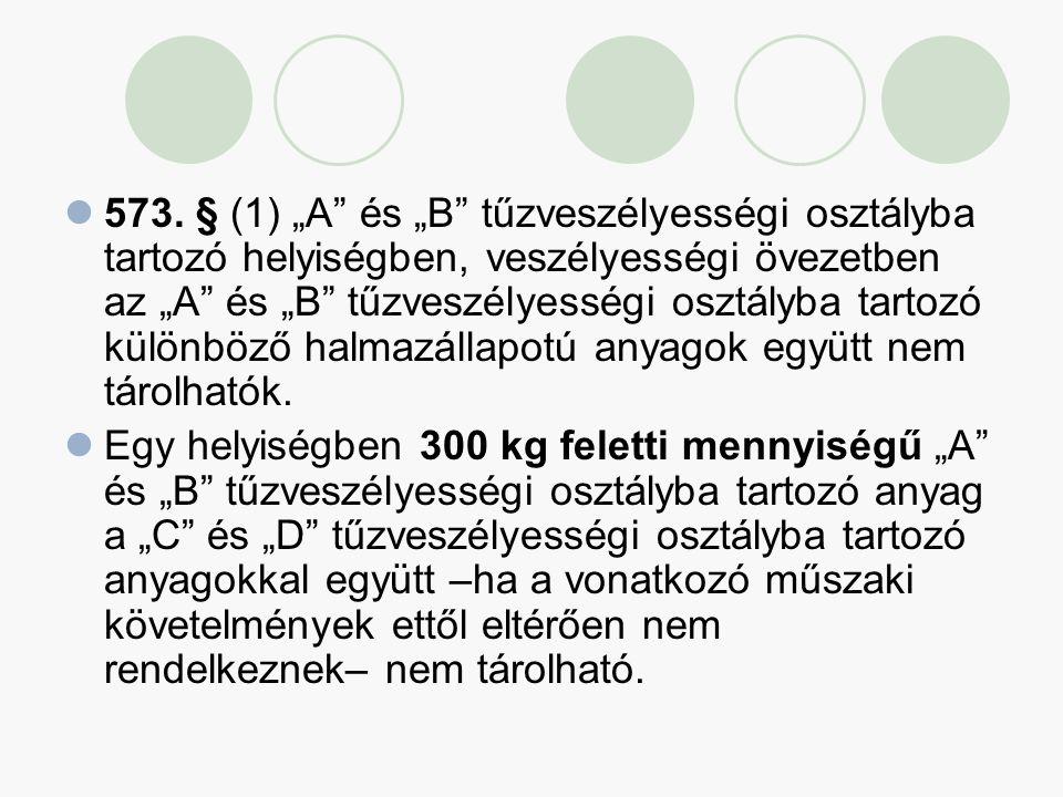 """573. § (1) """"A és """"B tűzveszélyességi osztályba tartozó helyiségben, veszélyességi övezetben az """"A és """"B tűzveszélyességi osztályba tartozó különböző halmazállapotú anyagok együtt nem tárolhatók."""