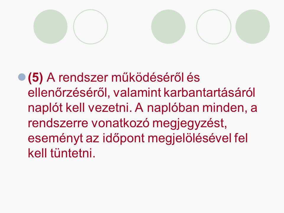 (5) A rendszer működéséről és ellenőrzéséről, valamint karbantartásáról naplót kell vezetni.