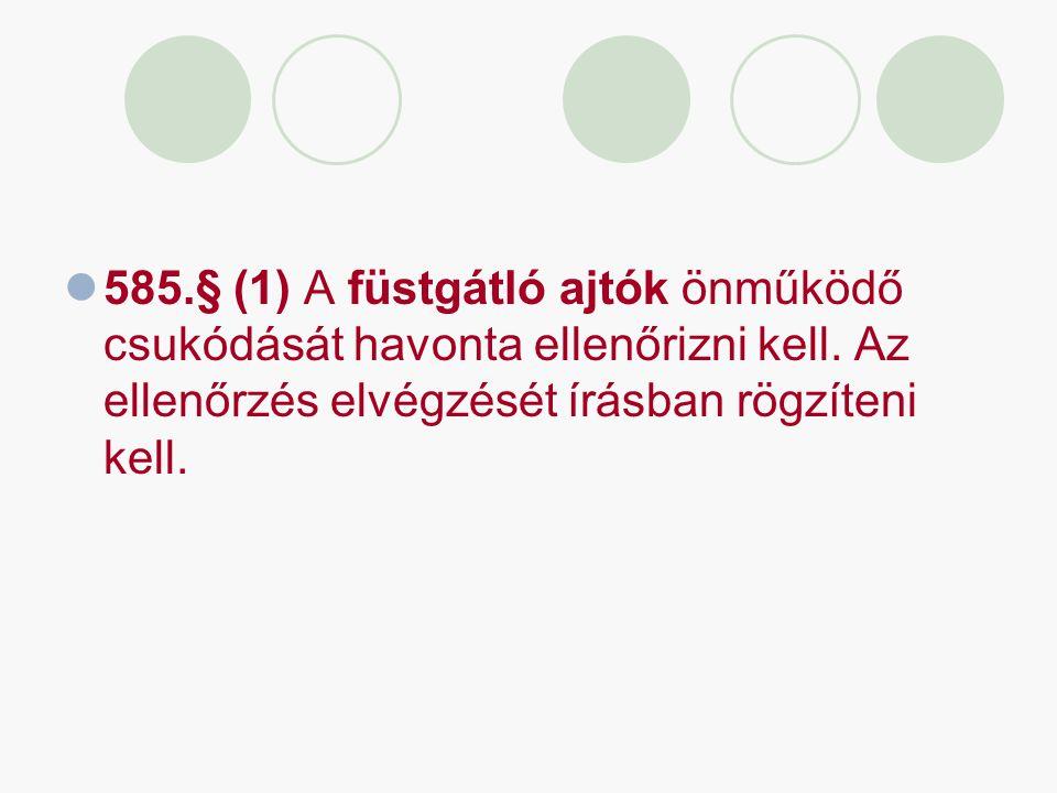 585.§ (1) A füstgátló ajtók önműködő csukódását havonta ellenőrizni kell.