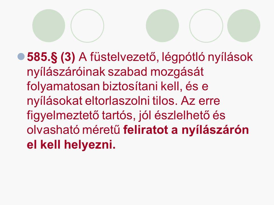 585.§ (3) A füstelvezető, légpótló nyílások nyílászáróinak szabad mozgását folyamatosan biztosítani kell, és e nyílásokat eltorlaszolni tilos.