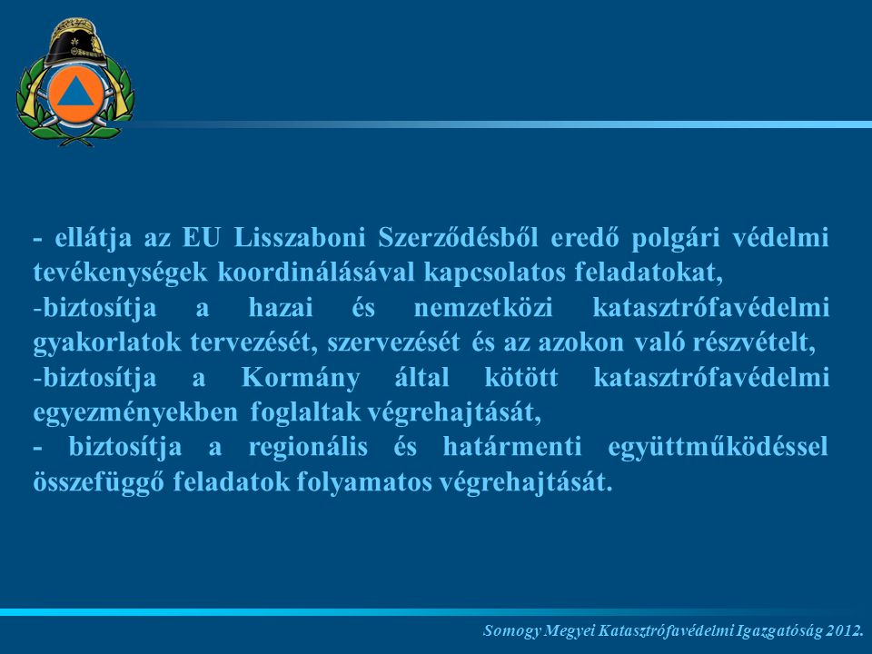 - ellátja az EU Lisszaboni Szerződésből eredő polgári védelmi tevékenységek koordinálásával kapcsolatos feladatokat,