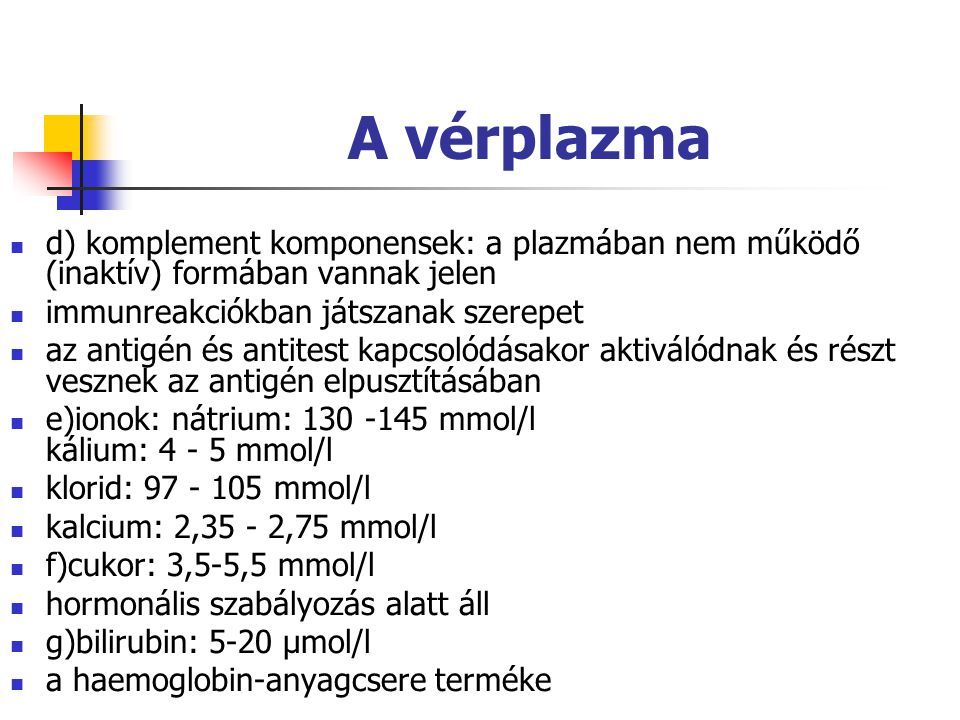 A vérplazma d) komplement komponensek: a plazmában nem működő (inaktív) formában vannak jelen immunreakciókban játszanak szerepet