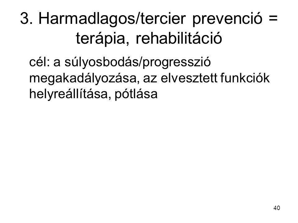 3. Harmadlagos/tercier prevenció = terápia, rehabilitáció