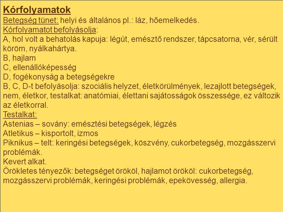 Kórfolyamatok Betegség tünet: helyi és általános pl.: láz, hőemelkedés. Kórfolyamatot befolyásolja: