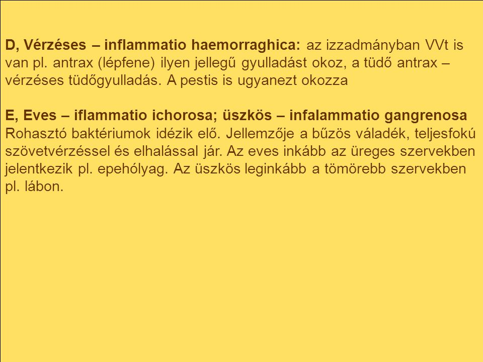 D, Vérzéses – inflammatio haemorraghica: az izzadmányban VVt is van pl