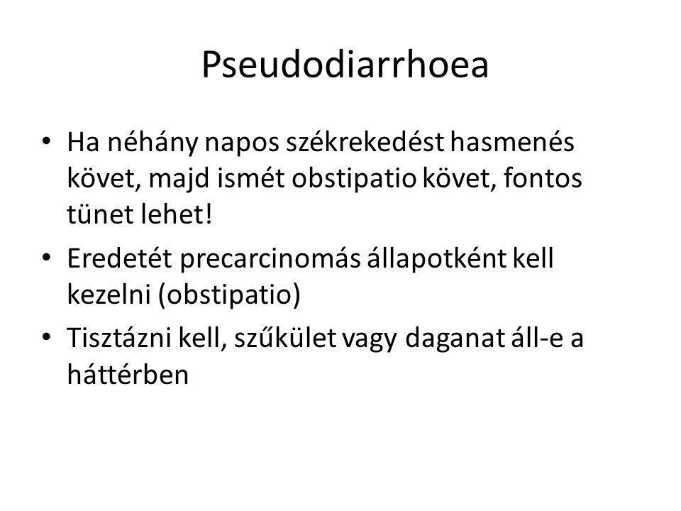 Pseudodiarrhoea Ha néhány napos székrekedést hasmenés követ, majd ismét obstipatio követ, fontos tünet lehet!