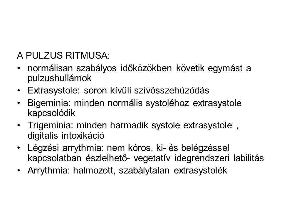 A PULZUS RITMUSA: normálisan szabályos időközökben követik egymást a pulzushullámok. Extrasystole: soron kívüli szívösszehúzódás.