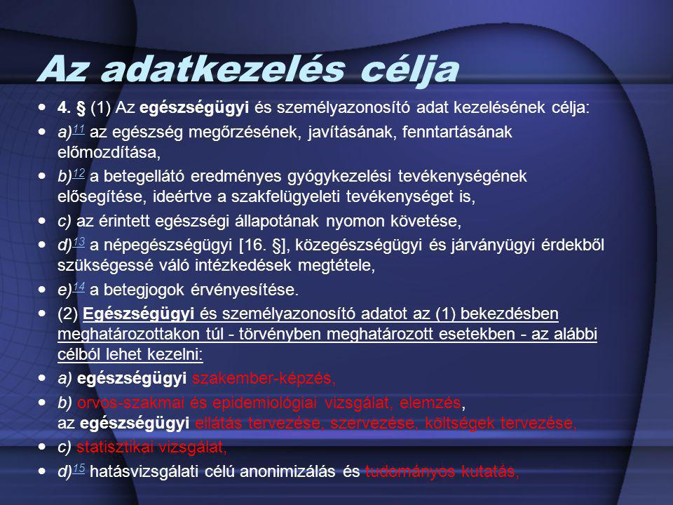 Az adatkezelés célja 4. § (1) Az egészségügyi és személyazonosító adat kezelésének célja:
