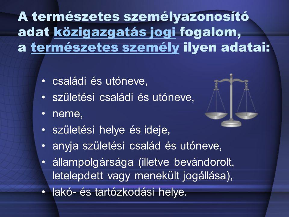 A természetes személyazonosító adat közigazgatás jogi fogalom, a természetes személy ilyen adatai: