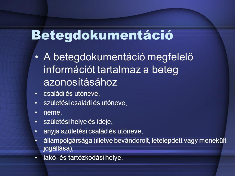 Betegdokumentáció A betegdokumentáció megfelelő információt tartalmaz a beteg azonosításához. családi és utóneve,
