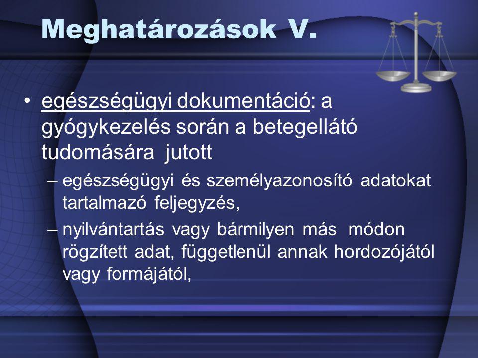 Meghatározások V. egészségügyi dokumentáció: a gyógykezelés során a betegellátó tudomására jutott.