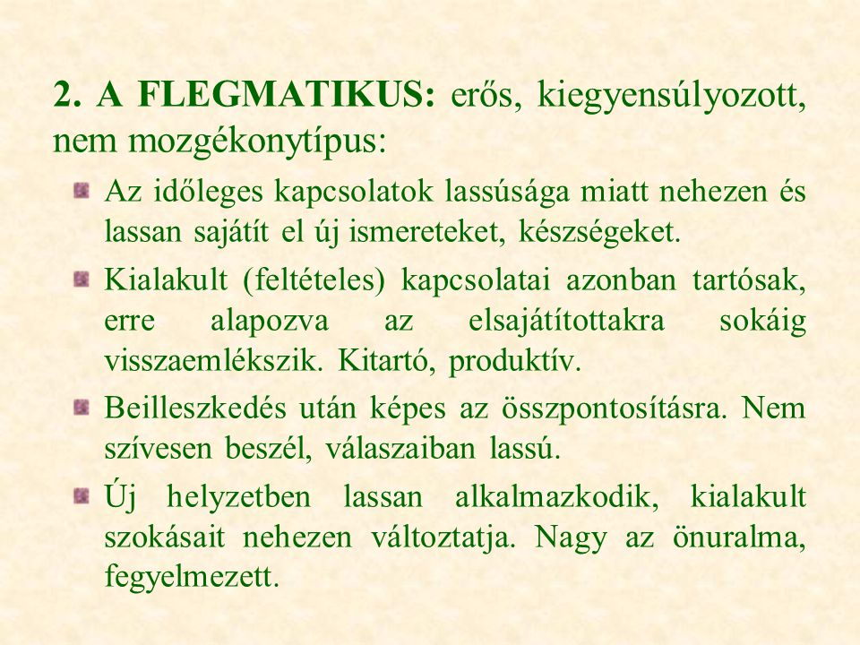 2. A FLEGMATIKUS: erős, kiegyensúlyozott, nem mozgékonytípus: