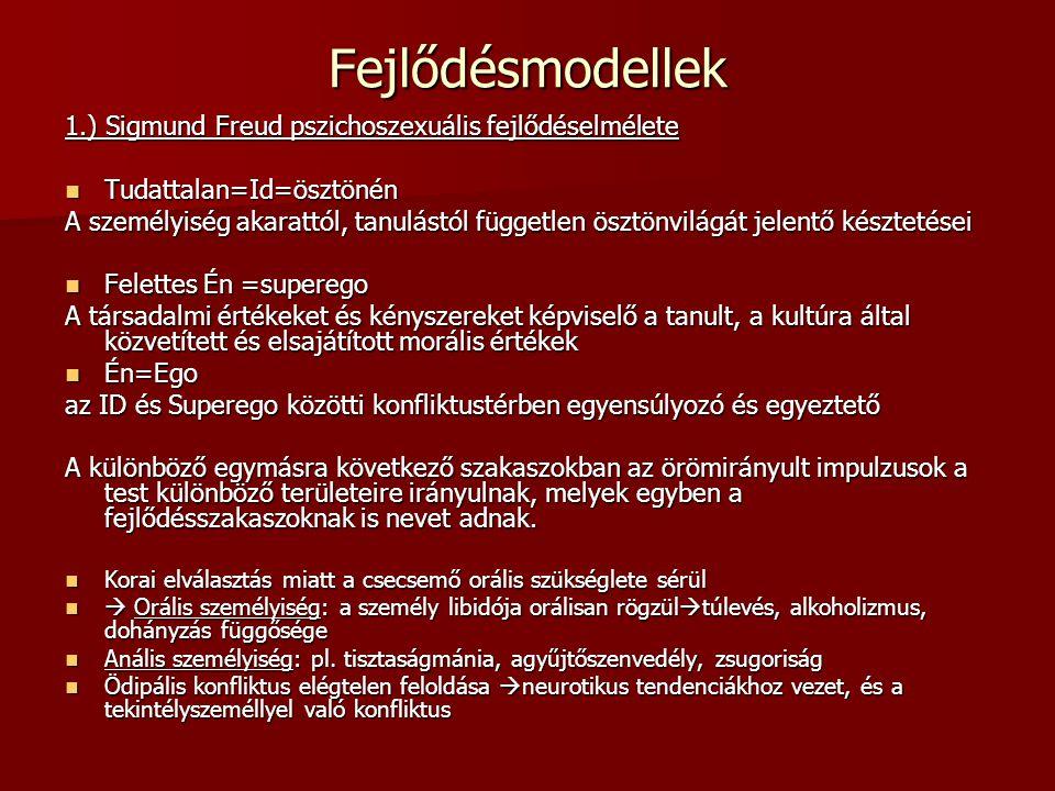 Fejlődésmodellek 1.) Sigmund Freud pszichoszexuális fejlődéselmélete