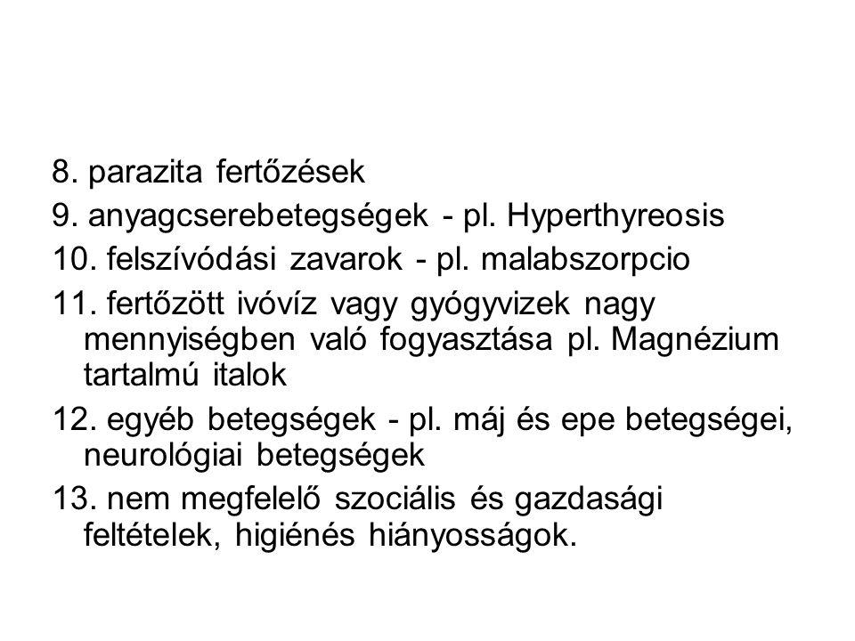 8. parazita fertőzések 9. anyagcserebetegségek - pl. Hyperthyreosis 10. felszívódási zavarok - pl. malabszorpcio.