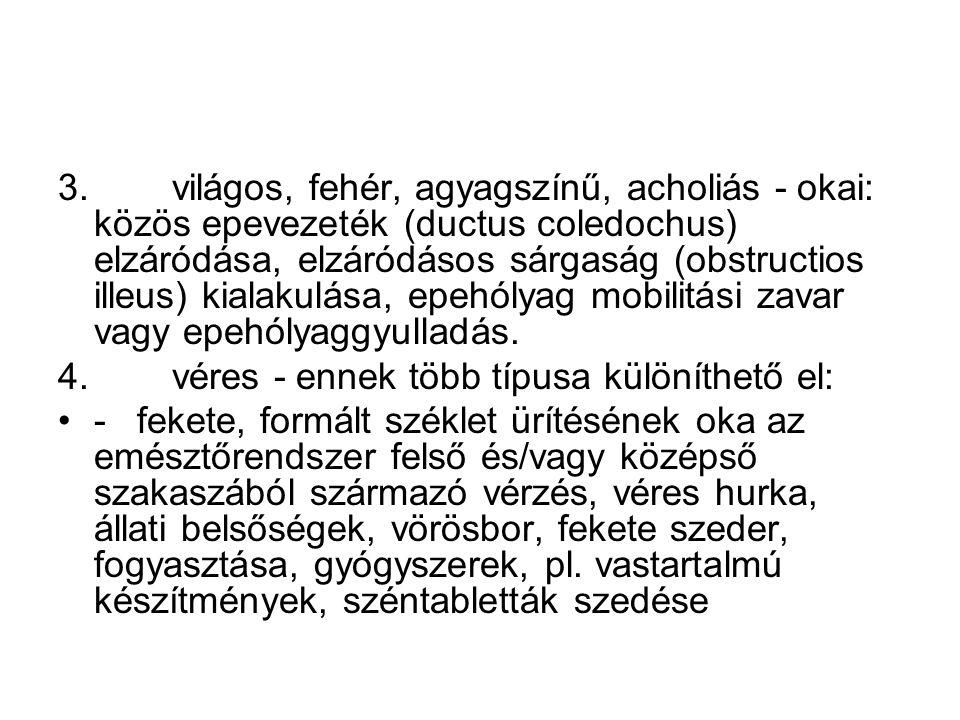 3. világos, fehér, agyagszínű, acholiás - okai: közös epevezeték (ductus coledochus) elzáródása, elzáródásos sárgaság (obstructios illeus) kialakulása, epehólyag mobilitási zavar vagy epehólyaggyulladás.