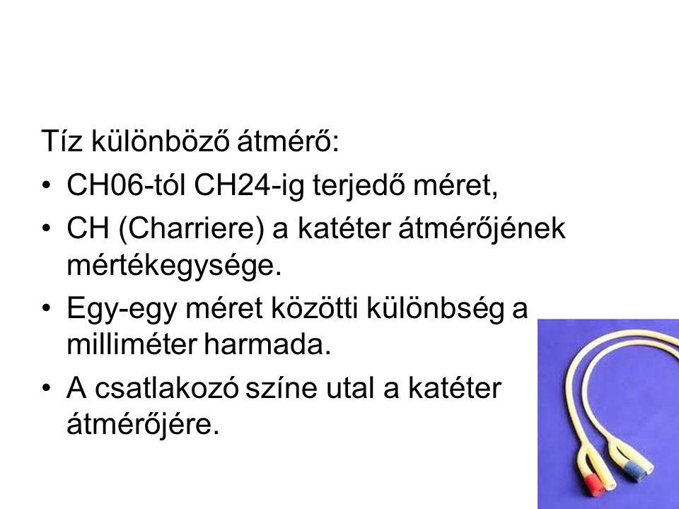 Tíz különböző átmérő: CH06-tól CH24-ig terjedő méret, CH (Charriere) a katéter átmérőjének mértékegysége.