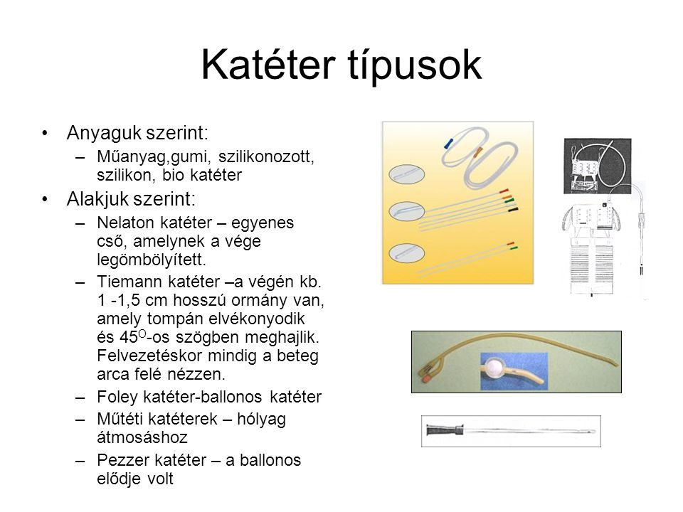 Katéter típusok Anyaguk szerint: Alakjuk szerint: