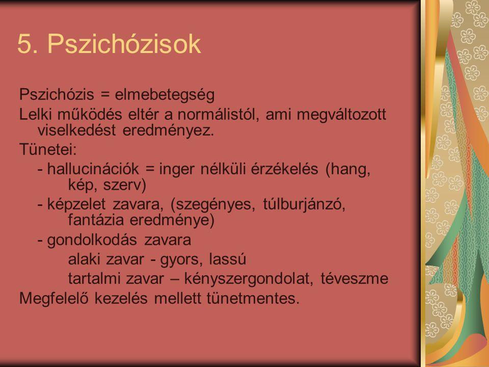 5. Pszichózisok Pszichózis = elmebetegség
