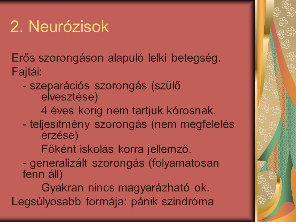 2. Neurózisok Erős szorongáson alapuló lelki betegség. Fajtái: