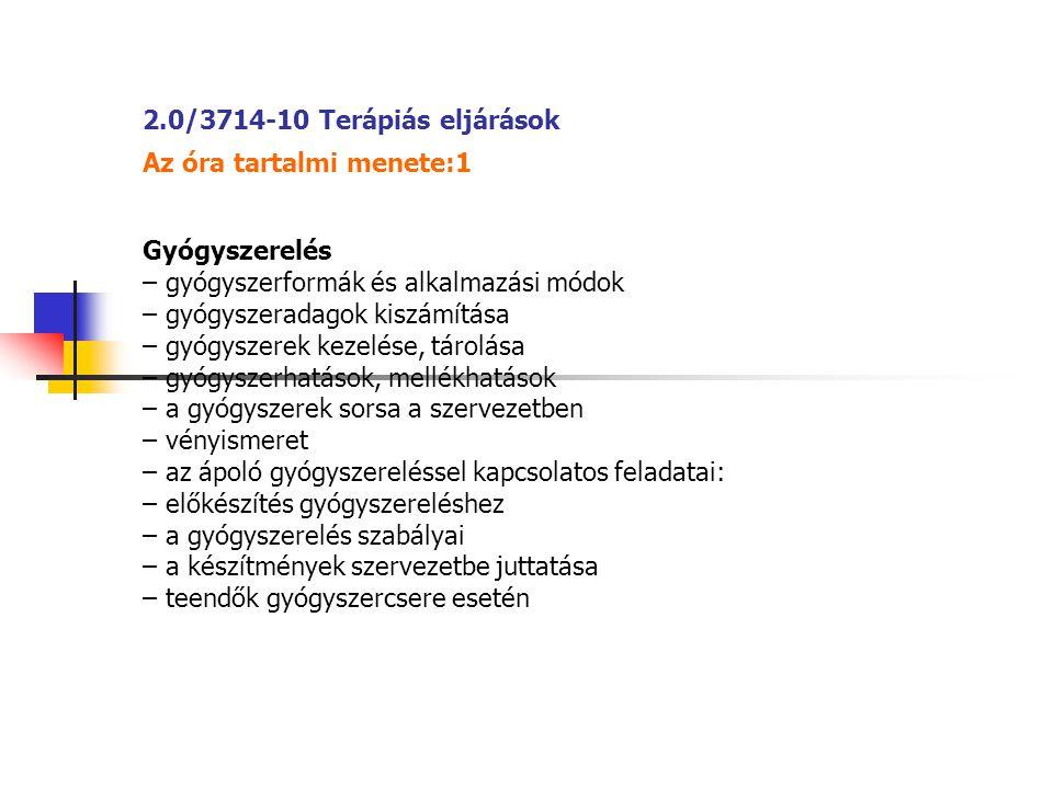 2.0/3714-10 Terápiás eljárások Az óra tartalmi menete:1. Gyógyszerelés. – gyógyszerformák és alkalmazási módok.