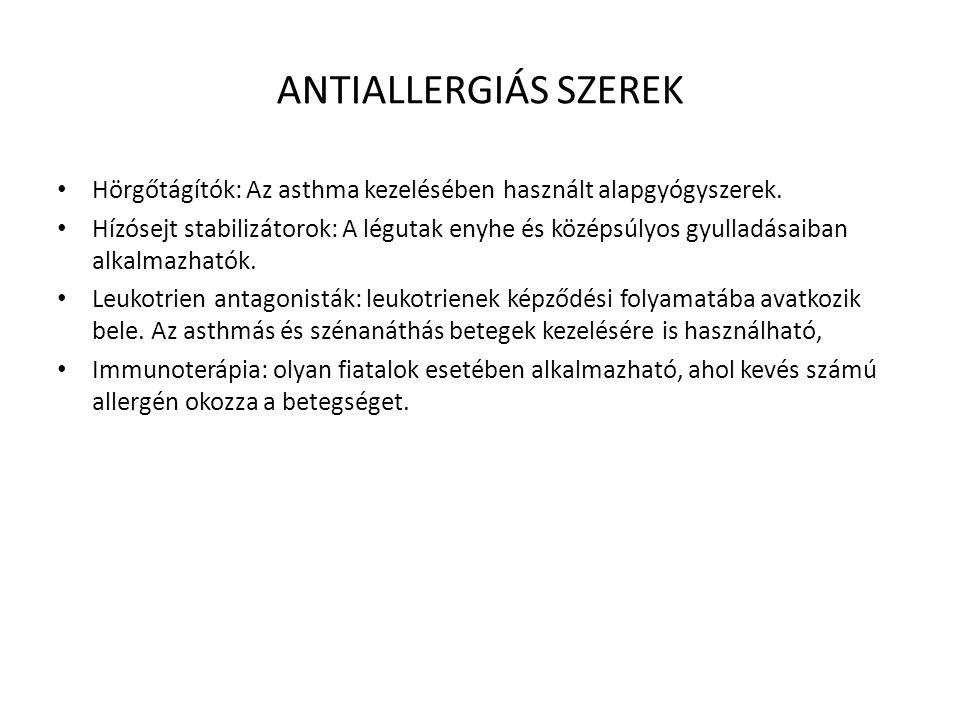 ANTIALLERGIÁS SZEREK Hörgőtágítók: Az asthma kezelésében használt alapgyógyszerek.