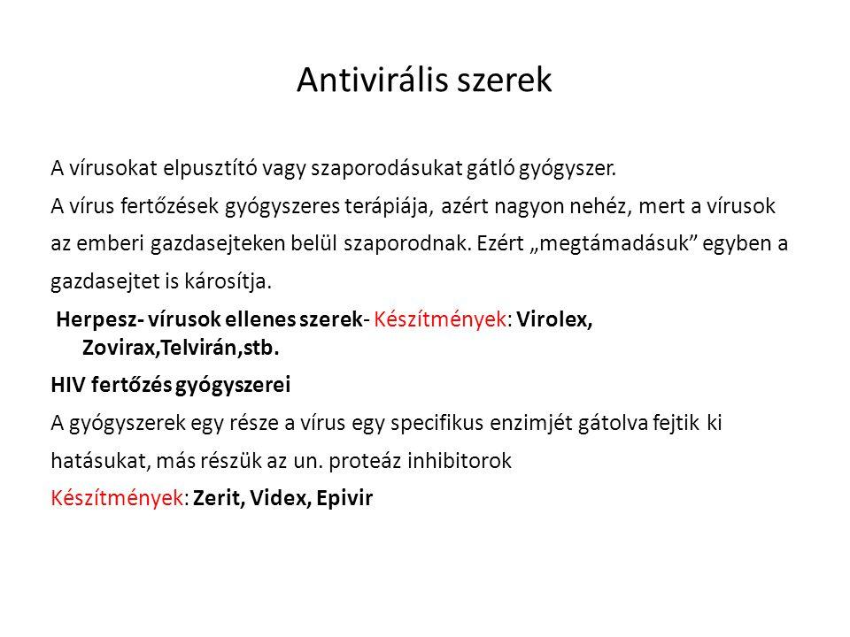 Antivirális szerek A vírusokat elpusztító vagy szaporodásukat gátló gyógyszer.